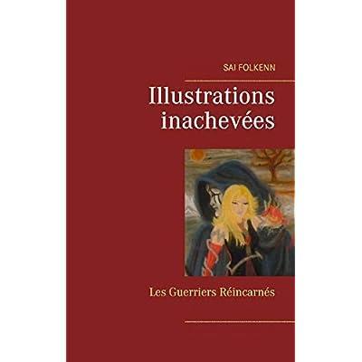 Illustrations inachevées : Les Guerriers Réincarnés