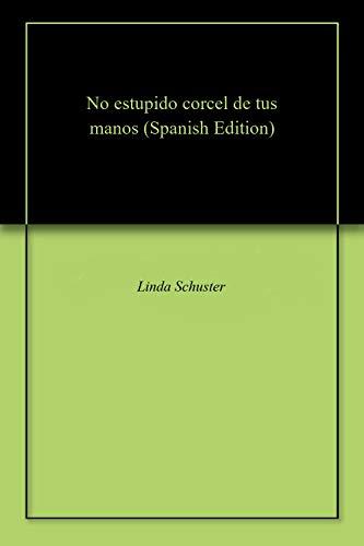 No estupido corcel de tus manos por Linda Schuster