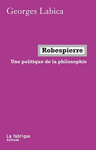 Robespierre: Une politique de la philosophie (LA FABRIQUE)