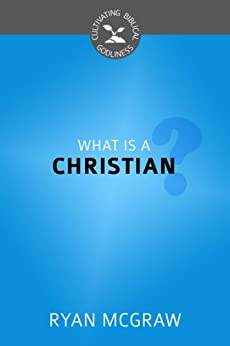 What Is a Christian? (Cultivating Biblical Godliness Series Book 3) (English Edition) di [McGraw, Ryan]