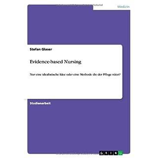 Evidence-based Nursing: Nur eine idealistische Idee oder eine Methode die der Pflege nützt?