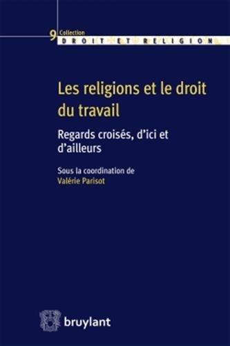 Les religions et le droit du travail: Regards croisés, d'ici et d'ailleurs par Collectif