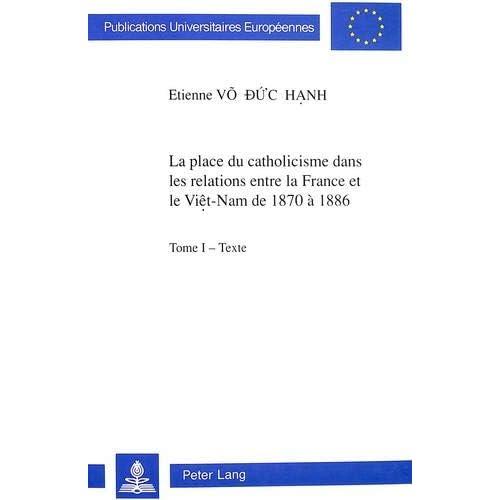 La place du catholicisme dans les relations entre la France et le Viet-Nam de 1870 à 1886 (Publications universitaires européennes. sér. 31)
