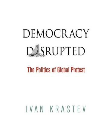 [(Democracy Disrupted: The Politics of Global Protest)] [Author: Ivan Krastev] published on (May, 2014)