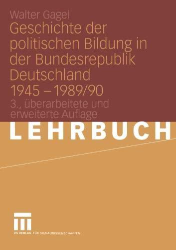Geschichte der politischen Bildung in der Bundesrepublik Deutschland 1945 - 1989/90.