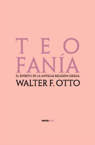 Teofan??a: El esp??ritu de la antigua religi??n griega (Ensayo Sexto Piso) (Spanish Edition) by Walter F. Otto (2007-10-01)