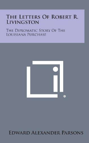 The Letters of Robert R. Livingston: The Diplomatic Story of the Louisiana Purchase