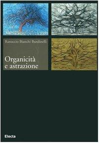 Organicit e astrazione. Ediz. illustrata