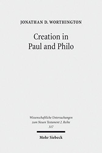 Creation in Paul and Philo: The Beginning and Before (Wissenschaftliche Untersuchungen zum Neuen Testament / 2. Reihe) (English Edition)