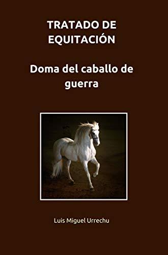 TRATADO DE EQUITACIÓN. DOMA DEL CABALLO DE GUERRA