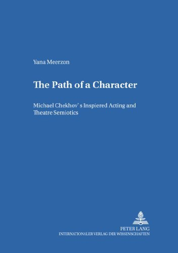 The Path of a Character: Michael Chekhov's Inspired Acting and Theatre Semiotics (Heidelberger Publikationen zur Slavistik) by Yana Meerzon (2005-06-22)