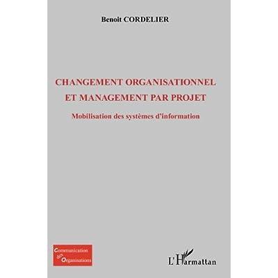 Changement organisationnel et management par projet: Mobilisation des systèmes d'information