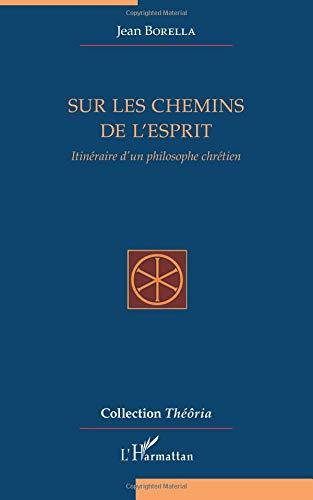 Sur les chemins de l'esprit: Itinéraire d'un philosophe chrétien (Théôria) por Jean Borella
