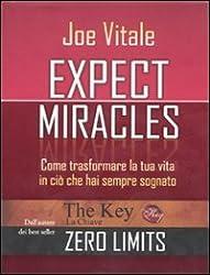 Expect miracles. Come trasformare la tua vita in ciò che hai sempre sognato