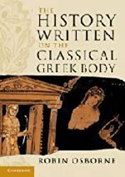 The History Written on the Classical Greek Body (The Wiles Lectures) by Robin Osborne (2011-07-07)