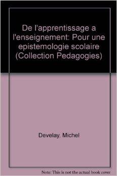 DE L'APPRENTISSAGE A L'ENSEIGNEMENT. Pour une épistémologie scolaire de Michel Develay ( 1 février 1992 )