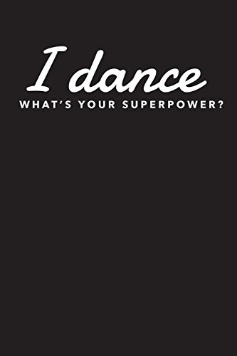 I Dance What's Your Superpower?: Blank Lined Journal For College Dance Majors por Tim Cowart