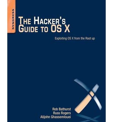 [(The Hacker's Guide to OS X: Exploiting OS X from the Root-Up)] [ By (author) Robert Bathurst, By (author) Russ Rogers, By (author) Alijohn Ghassemlouei ] [December, 2012]
