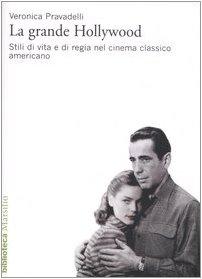 La grande Hollywood. Stili di vita e di regia nel cinema classico americano. Ediz. illustrata