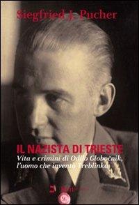 Il nazista di Trieste. Vita e crimini di Odilo Globocnik, l'uomo che inventò Treblinka
