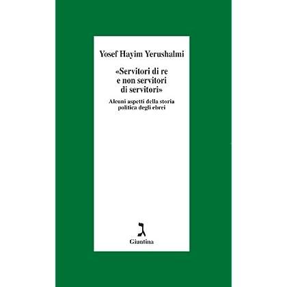 Servitori Di Re E Non Servi Di Servi. Sulla Storia Politica Degli Ebrei (Schulim Vogelmann)