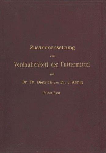 Zusammensetzung Und Verdaulichkeit Der Futtermittel. Nach Vorhandenen Analysen Und Untersuchungen Zusammengestellt: Erster Band por T. Dietrich