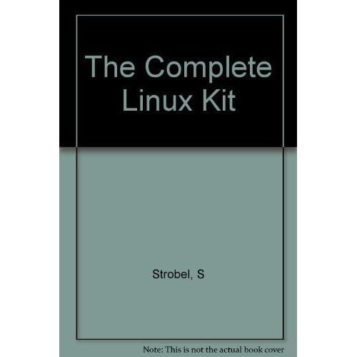 The Complete Linux Kit by Strobel, Stefan (1995) Paperback