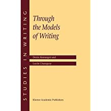 [(Through the Models of Writing: With Commentaries by Ronald T.Kellogg and John R.Hayes)] [Author: Denis Alamargot] published on (August, 2001)