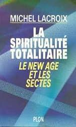 La spiritualité totalitaire : Le New Age et les sectes