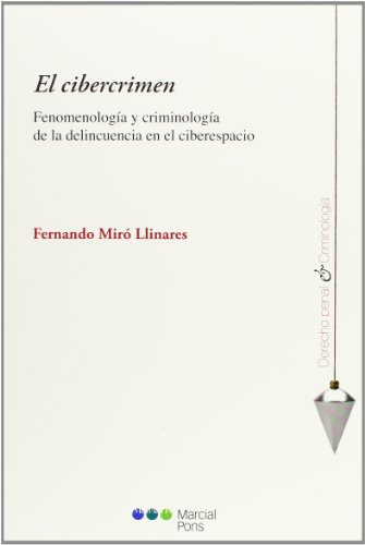 Descargar Libro El cibercrimen: Fenomenología y criminología de la delincuencia en el ciberespacio (Derecho penal y Criminología) de Fernando Miró Llinares