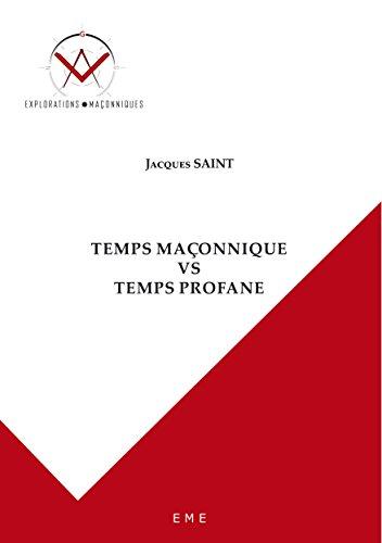 Temps maçonnique VS Temps profane: Essai philosophique par Jacques Saint