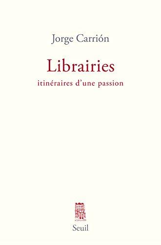 Librairies. Itinéraires d'une passion