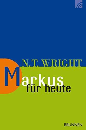 Markus für heute (Wright, Neues Testament für heute) (Das Leben Neue Christliche Testament)