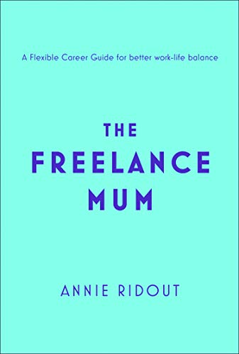 The Freelance Mum: A flexible career guide for better work-life balance (English Edition)