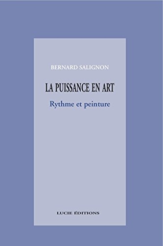 La puissance en art: Rythme et peinture (Essais Art et Lettres) par Bernard Salignon