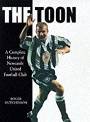 The Toon, The: Complete History of Newcastle United Football Club by Roger Hutchinson (1997-10-16)