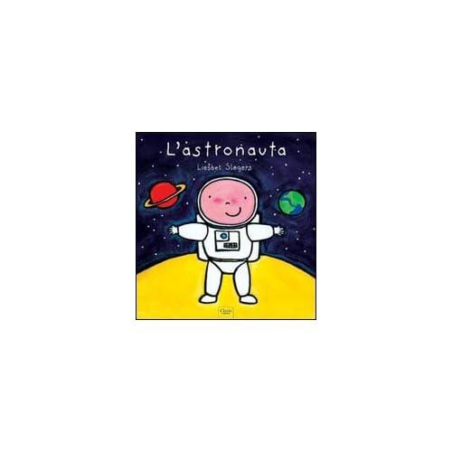 L'astronauta. Ediz. Illustrata