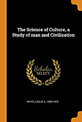 The Science of Culture, a Study of Man and Civilization