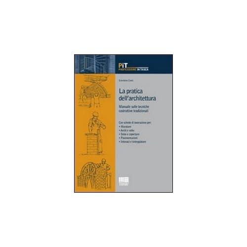 La Pratica Dell'architettura. Manuale Sulle Tecniche Costruttive Tradizionali