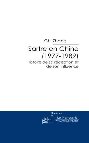 Sartre en Chine (1977-1989): Histoire de sa Réception et de Son Influence par Chi Zhang