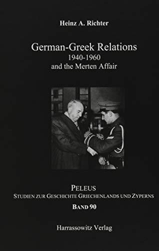 German-Greek Relation 1940-1960: and the Merten Affair (PELEUS / Studien zur Archäologie und Geschichte Griechenlands und Zyperns, Band 90)