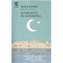 Ultima notte ad Alessandria (Narratori della Fenice) di Aciman, André (2009) Tapa blanda