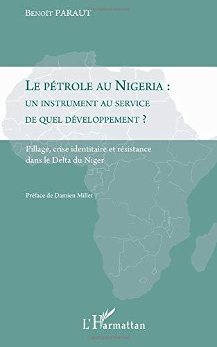 Le pétrole au Nigeria : un instrument au service de quel développement ? : Pillage, crise identitaire et résistance dans le Delta du Niger par Benoît Paraut