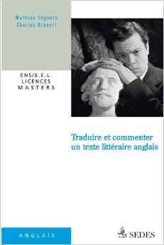 Traduire et commenter un texte littéraire anglais: ENS / B.E.L. / LICENCES / MASTERS de Mathias Degoute,Charles Brasart ( 22 février 2012 )