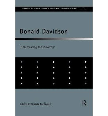 [(Donald Davidson: Truth, Meaning and Knowledge)] [Author: Ursula M. Zeglen] published on (April, 2006)