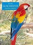 Guacamayos / Macaws: Una guia completa / A Complete Guide