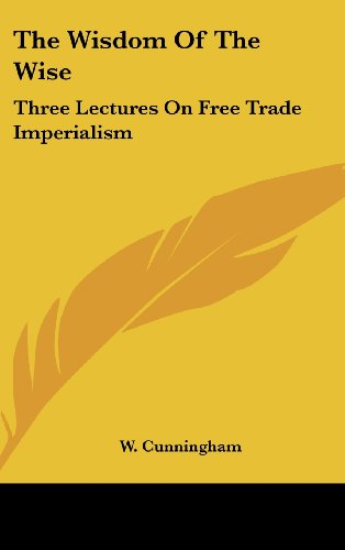 The Wisdom of the Wise: Three Lectures on Free Trade Imperialism