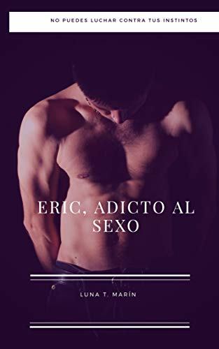 ERIC, ADICTO AL SEXO