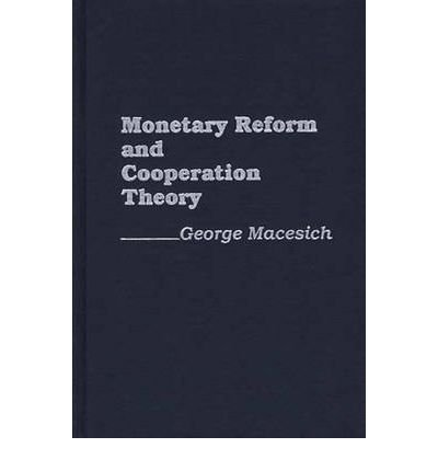 By George Macesich ( Author ) [ Monetary Reform and Cooperation Theory By Jan-1989 Hardcover