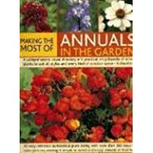 Making the Most of Annuals in the Garden: A Comprehensive Visual Directory and Practical Encyclopedia of Annual Plants to Suit All Styles and Every ... Identify and Enjoy Annuals at Their Best